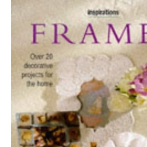 Frames: Over 20 Decorative Projects for the Home (Inspirations S.)