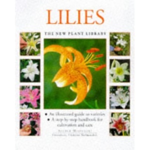Lilies: A Step-by-step Handbook for Cultivation and Care (New Plant Library)