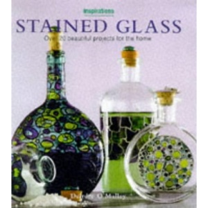 Stained Glass: Over 20 Beautiful Projects for the Home (Inspirations)