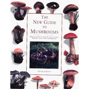 The New Guide to Mushrooms: The Ultimate Guide to Identifying, Picking and Using Mushrooms