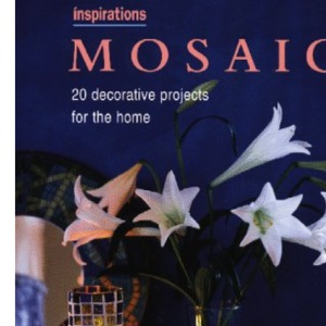 Mosaics: Over 20 Creative Projects for the Home (Inspirations)