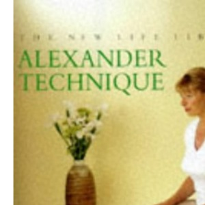 Alexander Technique: Regain Your Natural Poise and Alleviate Stress (New Life Library)