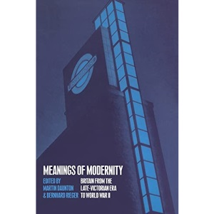 Meanings of Modernity: Britain from the Late Victorian Era to World War II