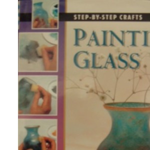 Step by Step Painting Glass (Step-by-step crafts)
