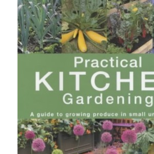 Practical Kitchen Gardening: A Guide to Growing Produce in Small Urban Areas