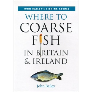 Where to Coarse Fish in Britain and Ireland (John Bailey's fishing guides)