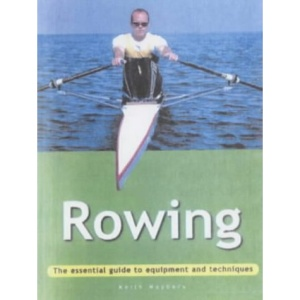 Rowing: The Essential Guide to Equipment and Techniques (Adventure Sports)