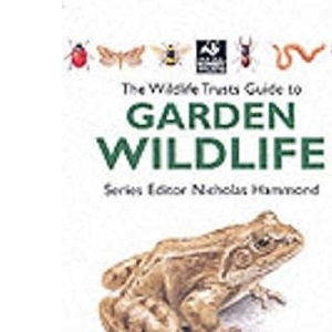 The Wildlife Trusts Guide to Garden Wildlife (The Wildlife Trusts series)