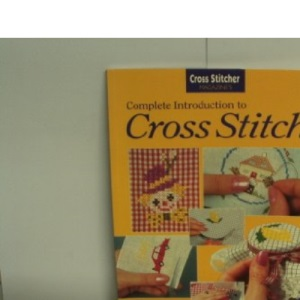 Cross Stitcher's Complete Introduction to Cross Stitch