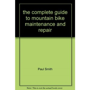 the complete guide to mountain bike maintenance and repair