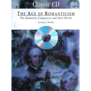 The Age of Romanticism: The Romantic Composers and Their Works
