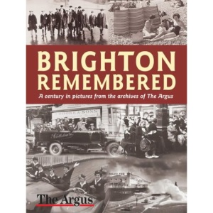 Brighton Remembered: A Century in Pictures (Illustrated History)