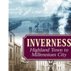Inverness: Highland Town to Millennium City