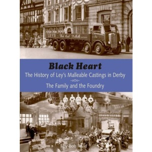 Black Heart: A History of Ley's Malleable Castings - The Family and the Foundry