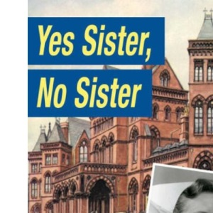 Yes Sister, No Sister: A Leeds Nurse in the 1950s