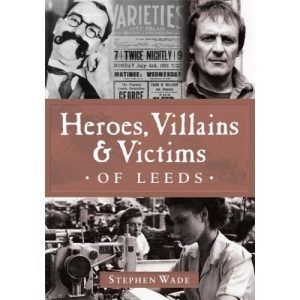 Heroes, Villains and Victims of Leeds