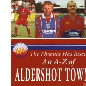 The Phoenix Has Risen: An A-Z of Aldershot Town FC