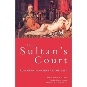 The Sultan's Court: European Fantasies of Asiatic Despotism (Wo Es War)
