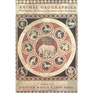 Animal Geographies: Place, Politics and Identity in the Nature-culture Borderlands