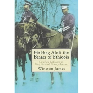 Holding Aloft the Banner of Ethiopia: Caribbean Radicalism in America, 1900-32