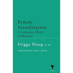 Female Sexualization: A Collective Work of Memory (Verso Classics)