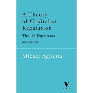 A Theory of Capitalist Regulation: The U.S.Experience (Verso Classics)