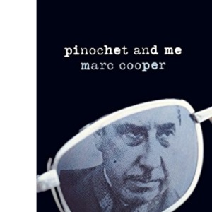 Pinochet and Me: A Chilean Anti-memoir