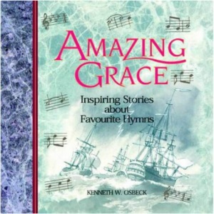Amazing Grace: Inspiring Stories About Favourite Hymns