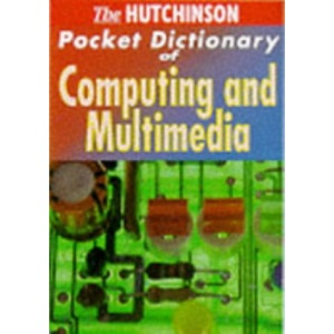 The Hutchinson Pocket Dictionary of Computing and Multimedia (Hutchinson pocket dictionaries)