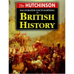 The Hutchinson Illustrated Encyclopedia of British History (Helicon history)