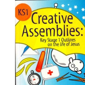 Creative Assemblies: KS1 Outlines About the Life of Jesus