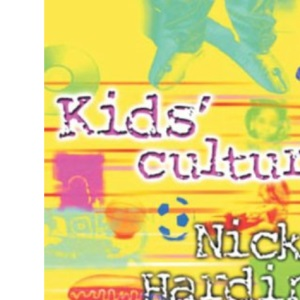 Kid's Culture: Understanding the World That Shapes Our Children