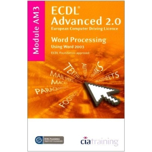 ECDL Advanced Syllabus 2.0 Module AM3 Word Processing Using Word 2003 (Ecdl Advanced 20)