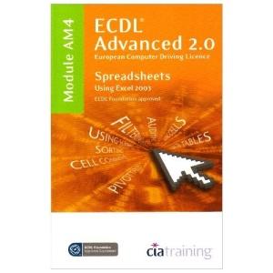 ECDL Advanced Syllabus 2.0 Module AM4 Spreadsheets Using Excel 2003 (Ecdl Advanced 20)
