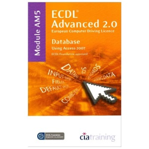 ECDL Advanced Syllabus 2.0 Module AM5 Database Using Access 2007 (Ecdl Advanced 20)