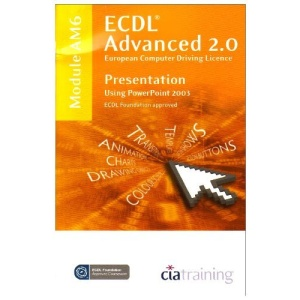 ECDL Advanced Syllabus 2.0 Module AM6 Presentation Using PowerPoint 2003 (Ecdl Advanced 20)