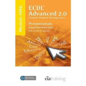 ECDL Advanced Syllabus 2.0 Module AM6 Presentation Using PowerPoint 2007 (Ecdl Advanced 20)