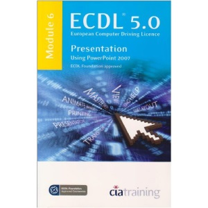 ECDL Syllabus 5.0 Module 6 Presentation Using PowerPoint 2007