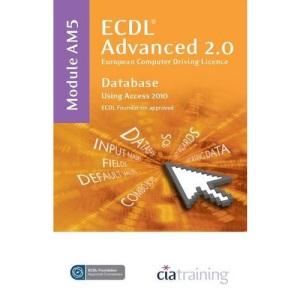 ECDL Advanced Syllabus 2.0 Module AM5 Database Using Access 2010