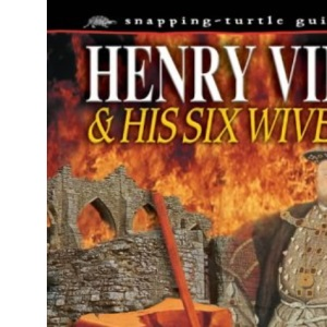 Henry VIII: And His Six Wives (Snapping Turtle Guides)