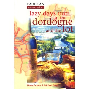 Lazy Days Out in the Dordogne and the Lot (Cadogan Gourmet Guides)