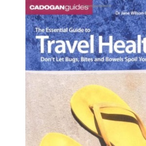The Essential Guide To Travel Health: don't let Bugs Bites and Bowels spoil your trip