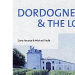Dordogne and the Lot (Cadogan Guide Dordogne, the Lot & Bordeaux)