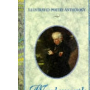 Wordsworth: The Eternal Romantic (Illustrated Poetry Anthology)