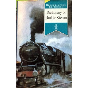Dictionary of Rail & Steam (Brockhampton Reference Series (Popular))