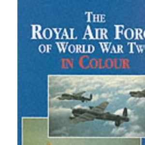 The Royal Airforce of World War Two in Colour