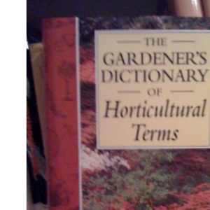 The Gardener's Dictionary of Horticultural Terms