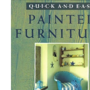Quick and Easy Painted Furniture (Quick & Easy)