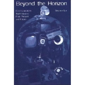 Beyond the Horizon: Communication Technologies - Past, Present and Future