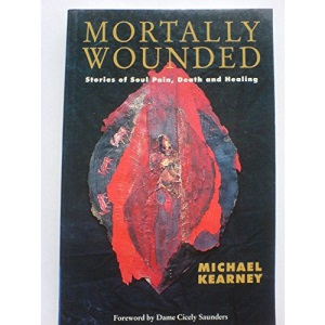 Mortally Wounded: Stories of Soul Pain, Death and Healing